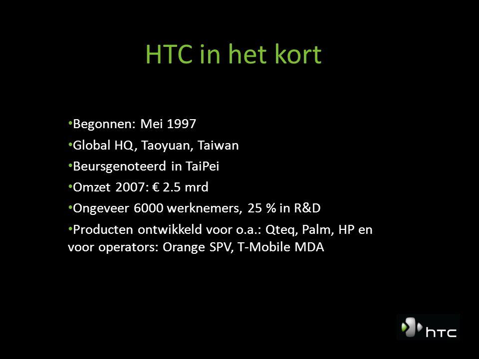 HTC in het kort Begonnen: Mei 1997 Global HQ, Taoyuan, Taiwan Beursgenoteerd in TaiPei Omzet 2007: € 2.5 mrd Ongeveer 6000 werknemers, 25 % in R&D Pro