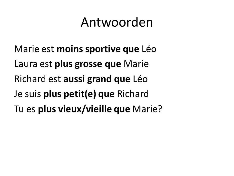 Antwoorden Marie est moins sportive que Léo Laura est plus grosse que Marie Richard est aussi grand que Léo Je suis plus petit(e) que Richard Tu es pl