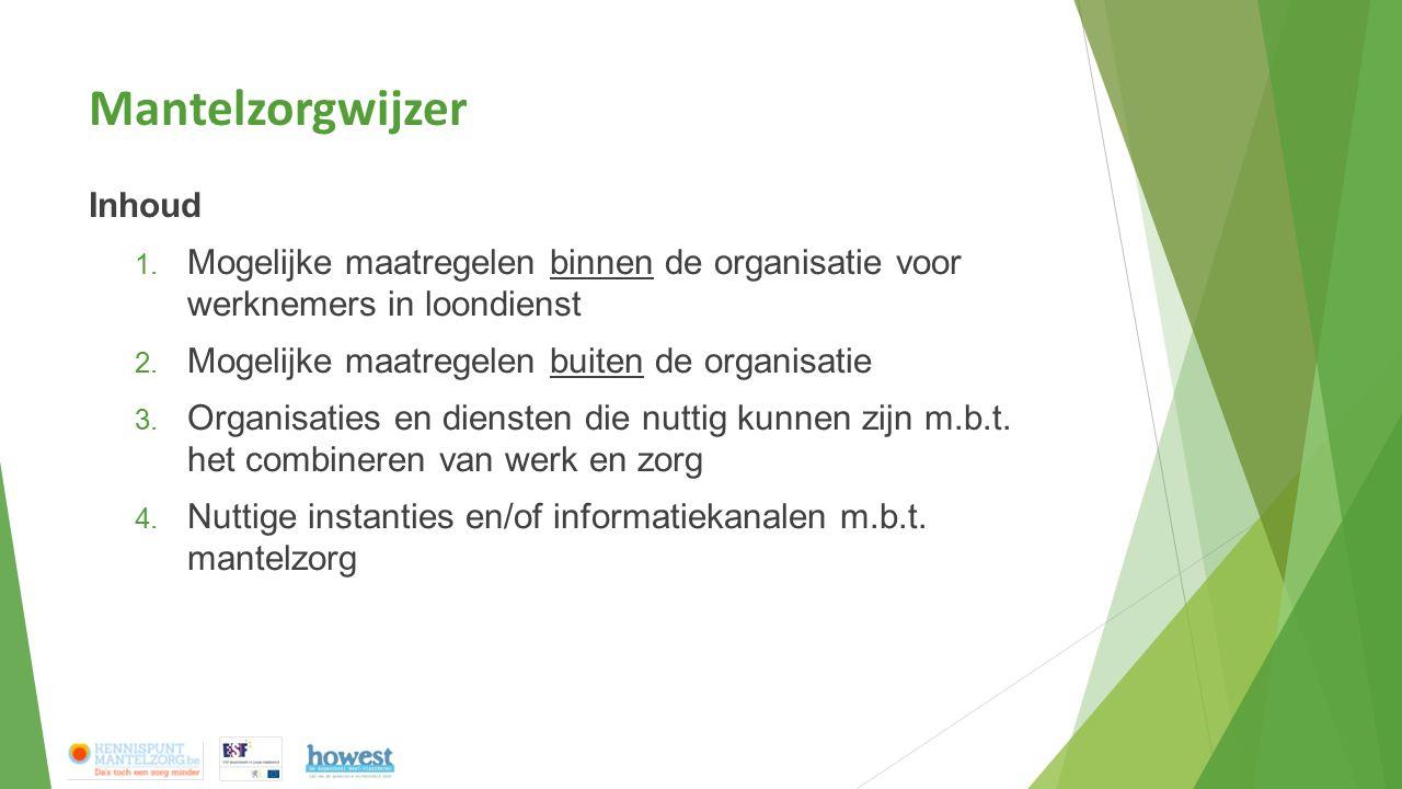 Mantelzorgwijzer Inhoud 1. Mogelijke maatregelen binnen de organisatie voor werknemers in loondienst 2. Mogelijke maatregelen buiten de organisatie 3.
