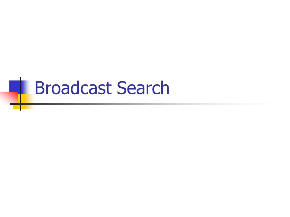 Broadcast Search