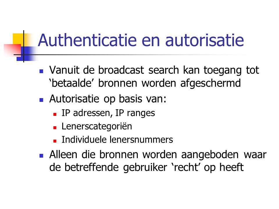 Authenticatie en autorisatie Vanuit de broadcast search kan toegang tot 'betaalde' bronnen worden afgeschermd Autorisatie op basis van: IP adressen, IP ranges Lenerscategoriën Individuele lenersnummers Alleen die bronnen worden aangeboden waar de betreffende gebruiker 'recht' op heeft