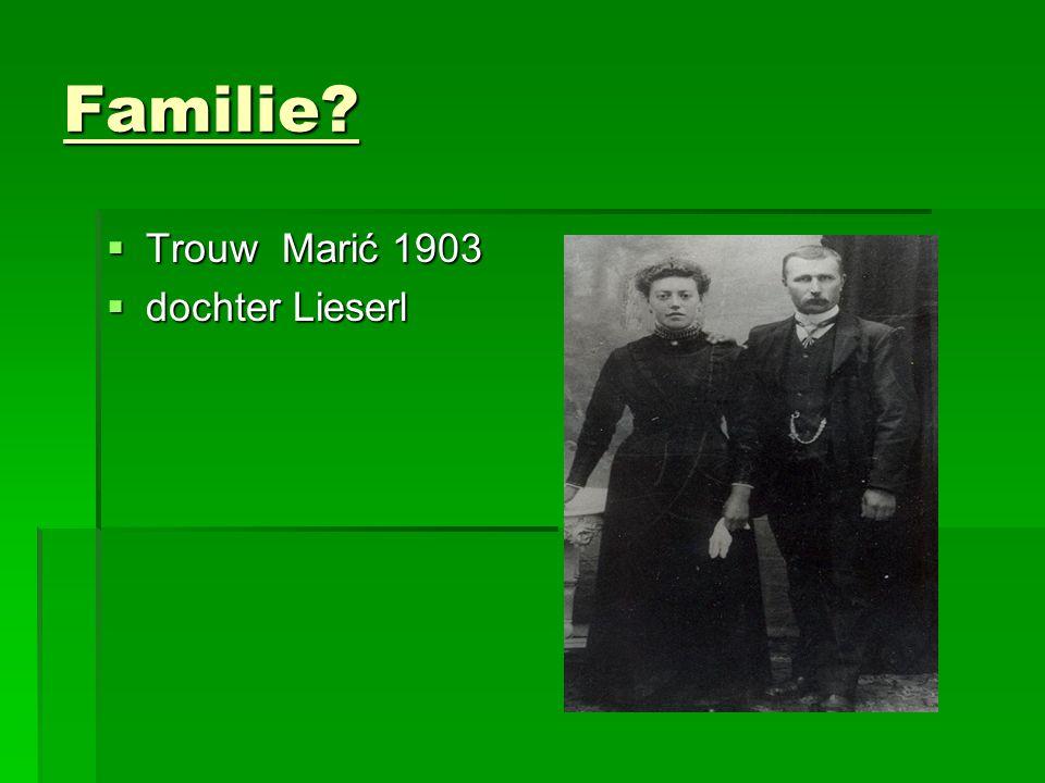 Familie?  Trouw Marić 1903  dochter Lieserl
