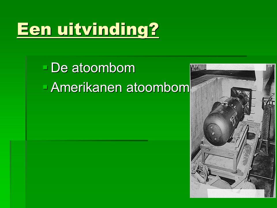 Een uitvinding?  De atoombom  Amerikanen atoombom