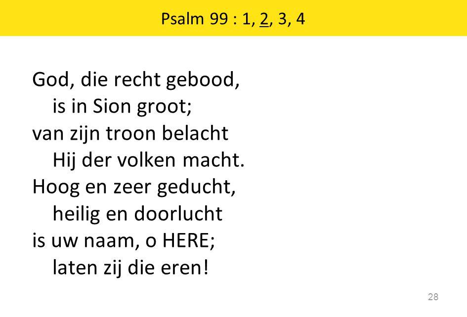 God, die recht gebood, is in Sion groot; van zijn troon belacht Hij der volken macht.