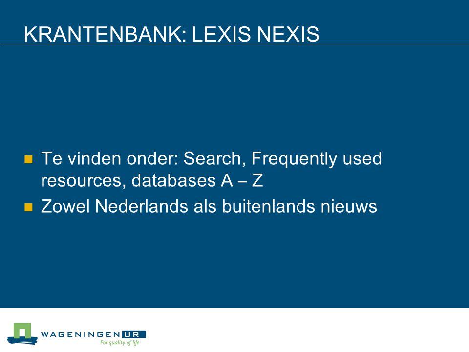 KRANTENBANK: LEXIS NEXIS Te vinden onder: Search, Frequently used resources, databases A – Z Zowel Nederlands als buitenlands nieuws