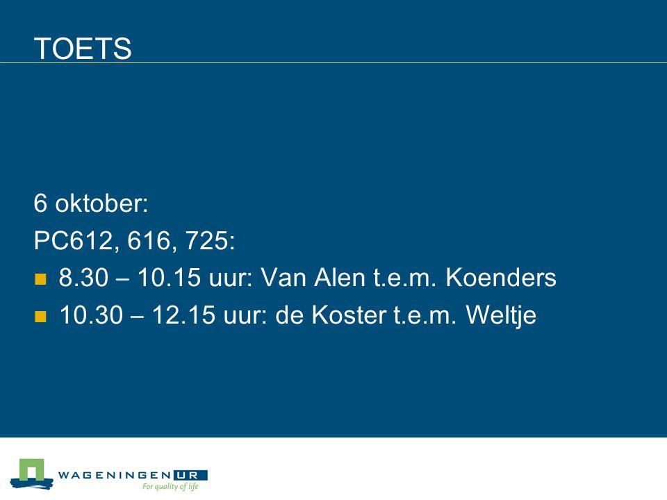 TOETS 6 oktober: PC612, 616, 725: 8.30 – 10.15 uur: Van Alen t.e.m.