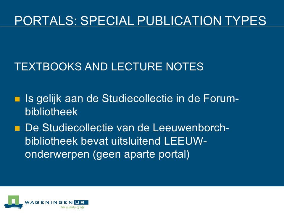 PORTALS: SPECIAL PUBLICATION TYPES TEXTBOOKS AND LECTURE NOTES Is gelijk aan de Studiecollectie in de Forum- bibliotheek De Studiecollectie van de Leeuwenborch- bibliotheek bevat uitsluitend LEEUW- onderwerpen (geen aparte portal)