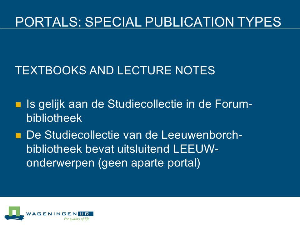 PORTALS: SPECIAL PUBLICATION TYPES TEXTBOOKS AND LECTURE NOTES Is gelijk aan de Studiecollectie in de Forum- bibliotheek De Studiecollectie van de Lee