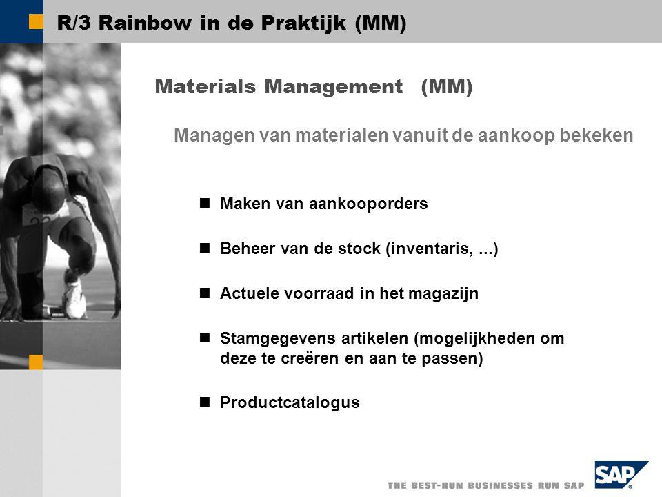 R/3 Rainbow in de Praktijk (MM) Materials Management (MM) Maken van aankooporders Beheer van de stock (inventaris,...) Actuele voorraad in het magazijn Stamgegevens artikelen (mogelijkheden om deze te creëren en aan te passen) Productcatalogus Managen van materialen vanuit de aankoop bekeken