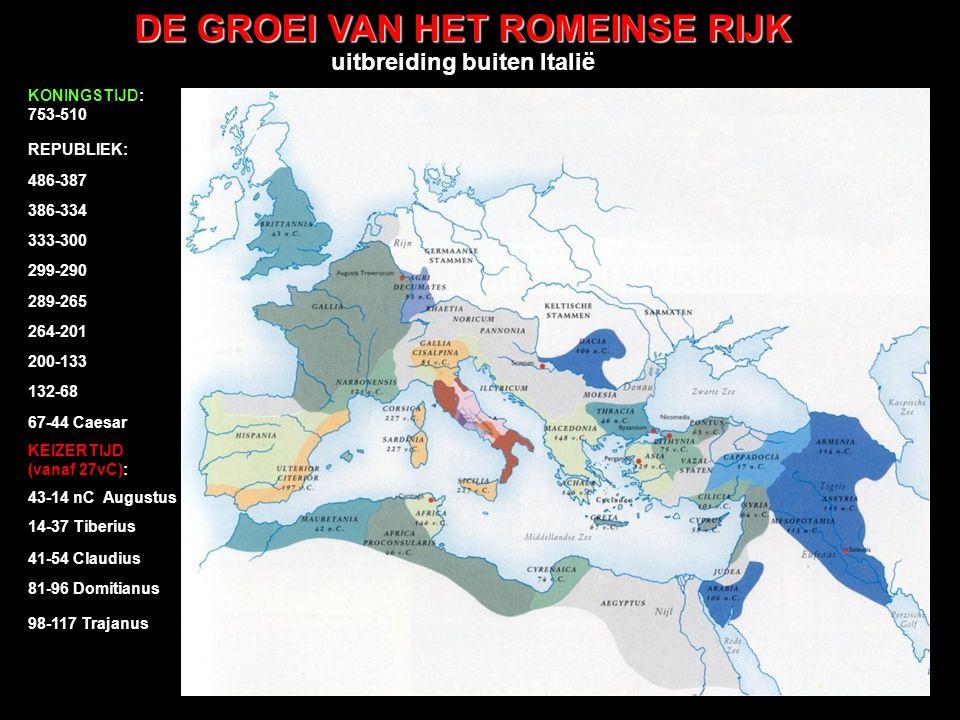 DE GROEI VAN HET ROMEINSE RIJK 98-117 Trajanus uitbreiding buiten Italië REPUBLIEK: 486-387 386-334 333-300 299-290 289-265 264-201 200-133 132-68 KON