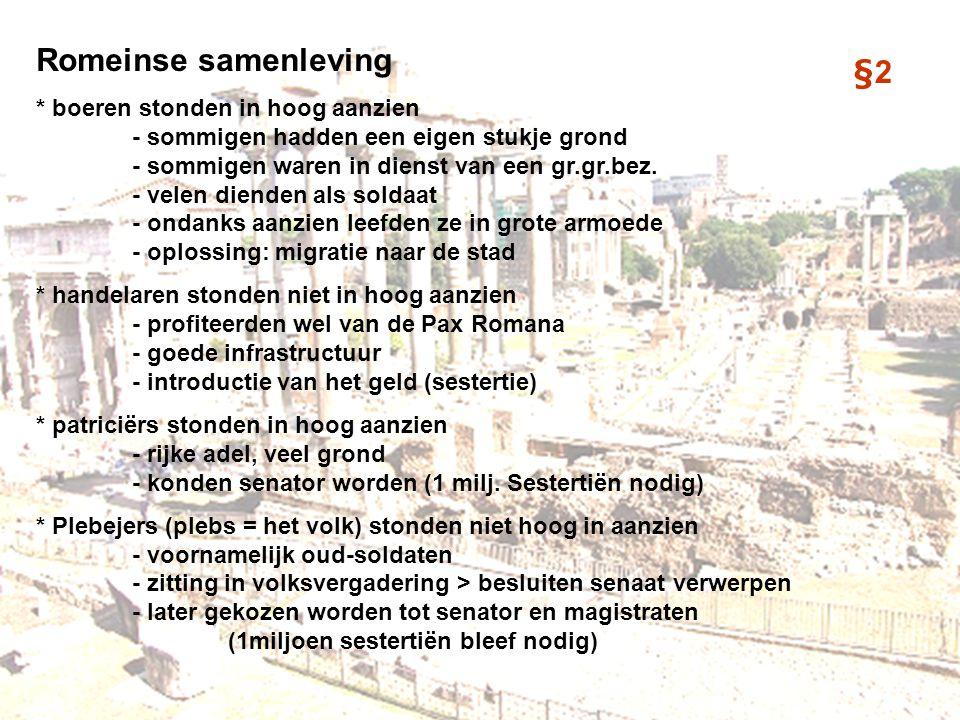 §2 Romeinse samenleving * boeren stonden in hoog aanzien - sommigen hadden een eigen stukje grond - sommigen waren in dienst van een gr.gr.bez. - vele