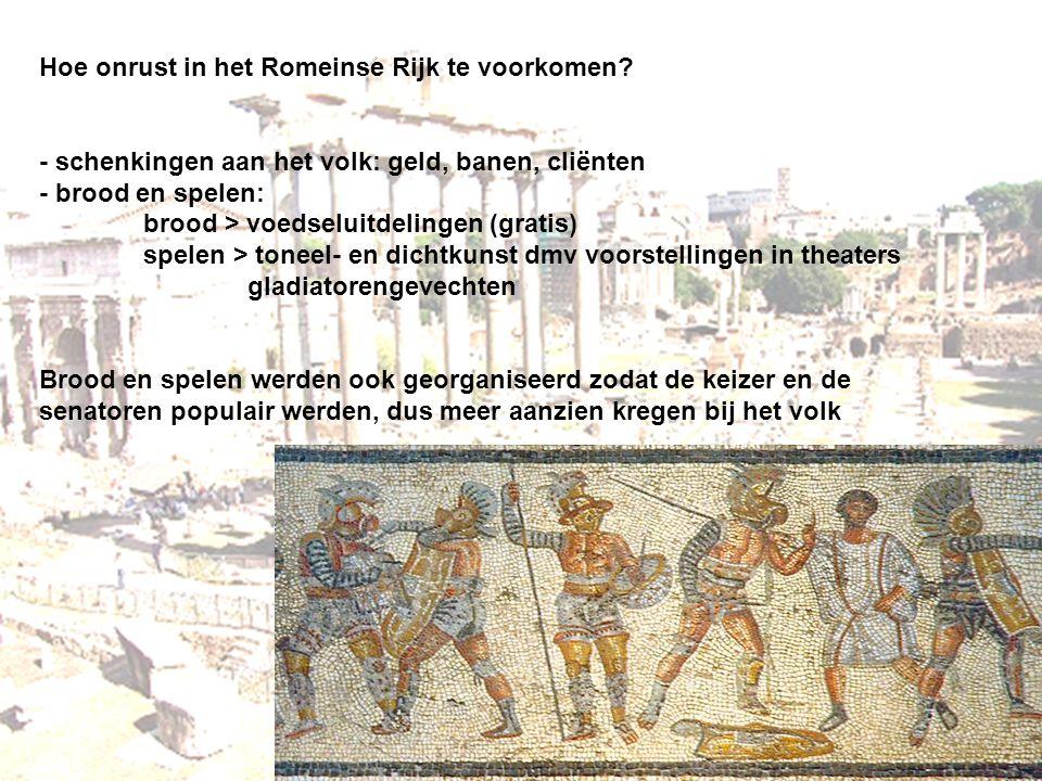 Hoe onrust in het Romeinse Rijk te voorkomen? - schenkingen aan het volk: geld, banen, cliënten - brood en spelen: brood > voedseluitdelingen (gratis)
