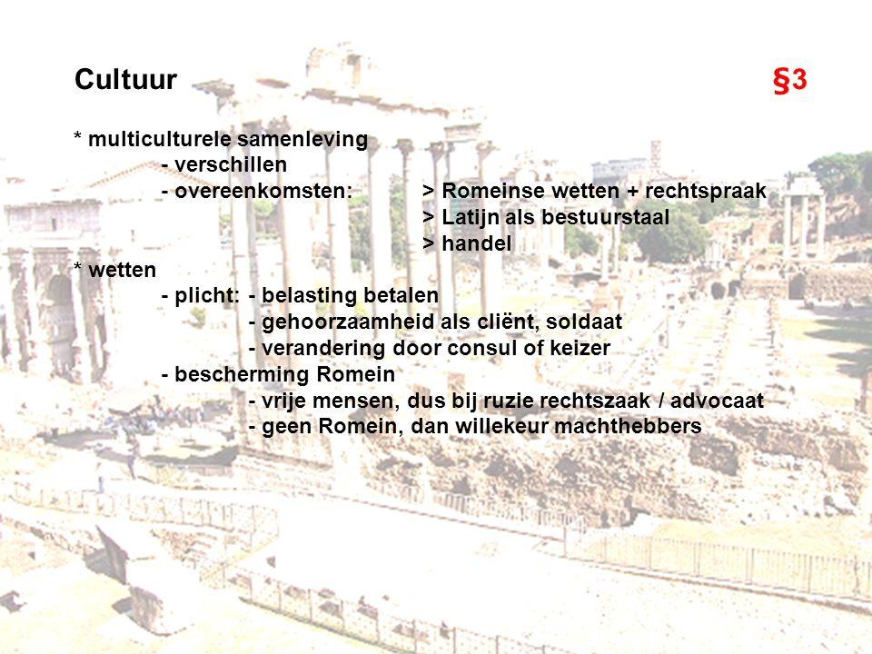 Cultuur§3 * multiculturele samenleving - verschillen - overeenkomsten:> Romeinse wetten + rechtspraak > Latijn als bestuurstaal > handel * wetten - pl