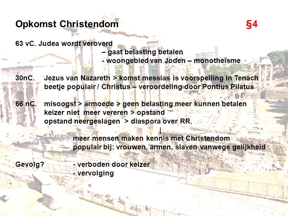 Opkomst Christendom§4 63 vC. Judea wordt veroverd – gaat belasting betalen - woongebied van Joden – monotheïsme 30nC.Jezus van Nazareth > komst messia