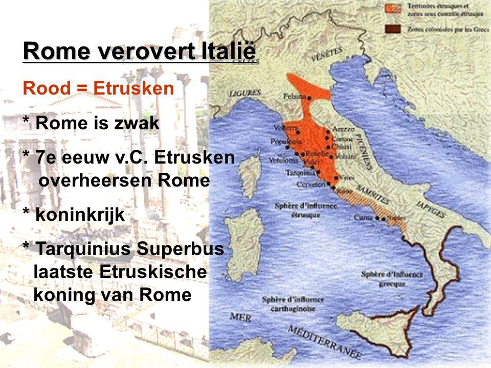 Rome verovert Italië Rood = Etrusken * Rome is zwak * 7e eeuw v.C. Etrusken overheersen Rome * koninkrijk * Tarquinius Superbus laatste Etruskische ko