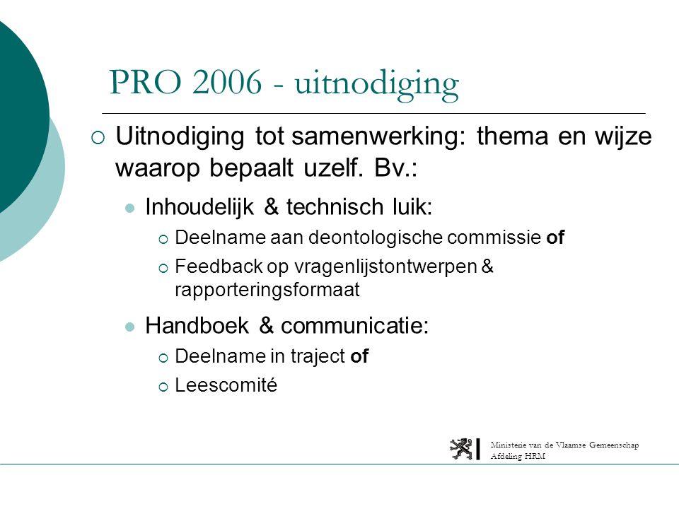 Ministerie van de Vlaamse Gemeenschap Afdeling HRM PRO 2006 - uitnodiging  Uitnodiging tot samenwerking: thema en wijze waarop bepaalt uzelf.