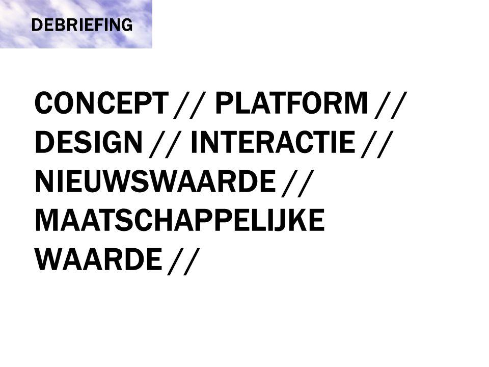 DEBRIEFING CONCEPT // PLATFORM // DESIGN // INTERACTIE // NIEUWSWAARDE // MAATSCHAPPELIJKE WAARDE //