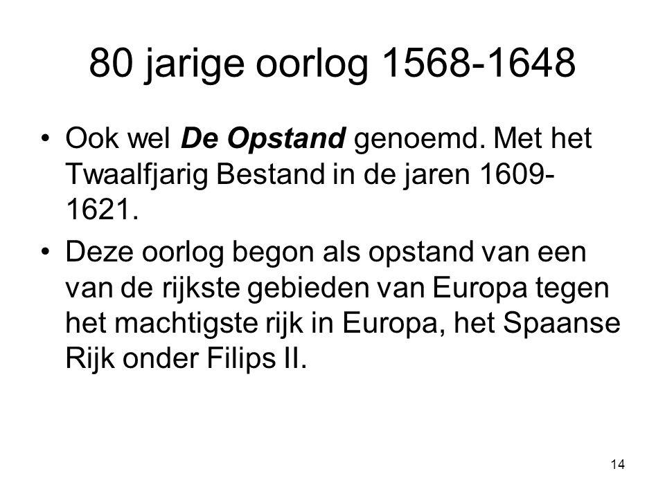 80 jarige oorlog 1568-1648 Ook wel De Opstand genoemd.