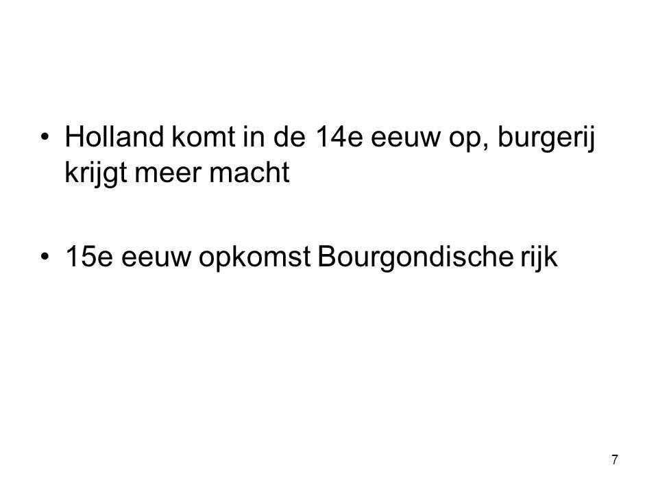 Holland komt in de 14e eeuw op, burgerij krijgt meer macht 15e eeuw opkomst Bourgondische rijk 7