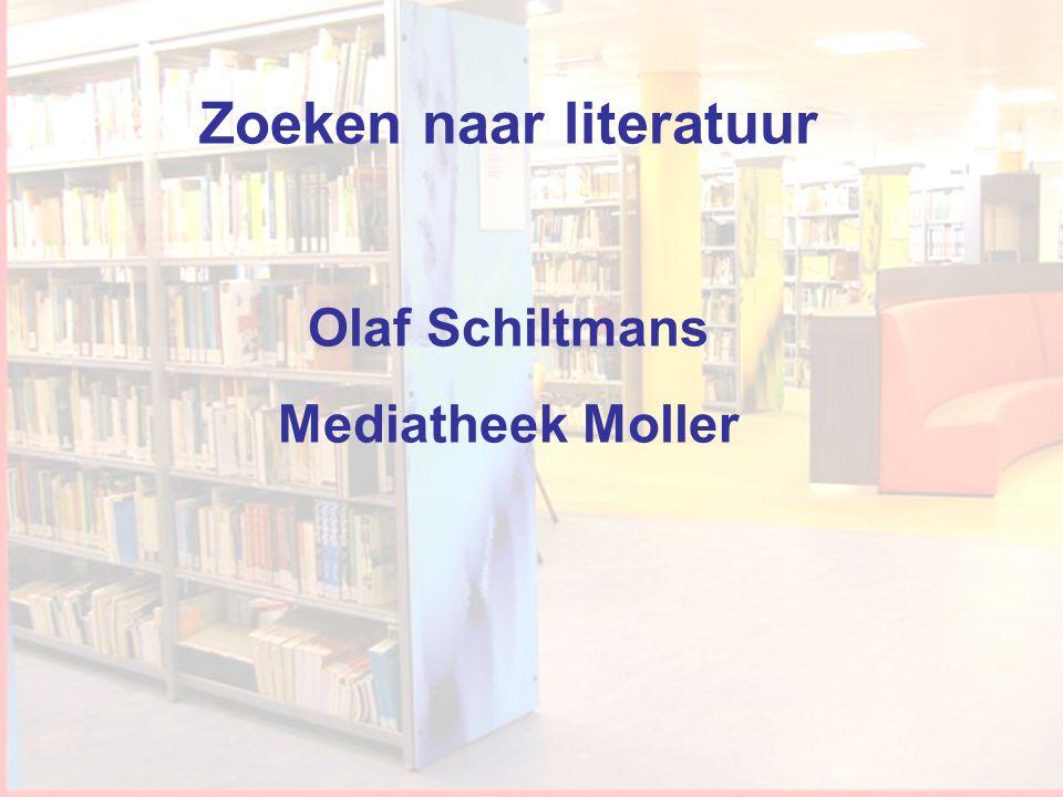 Workshop Informatievaardigheden Zoeken naar literatuur Olaf Schiltmans Mediatheek Moller