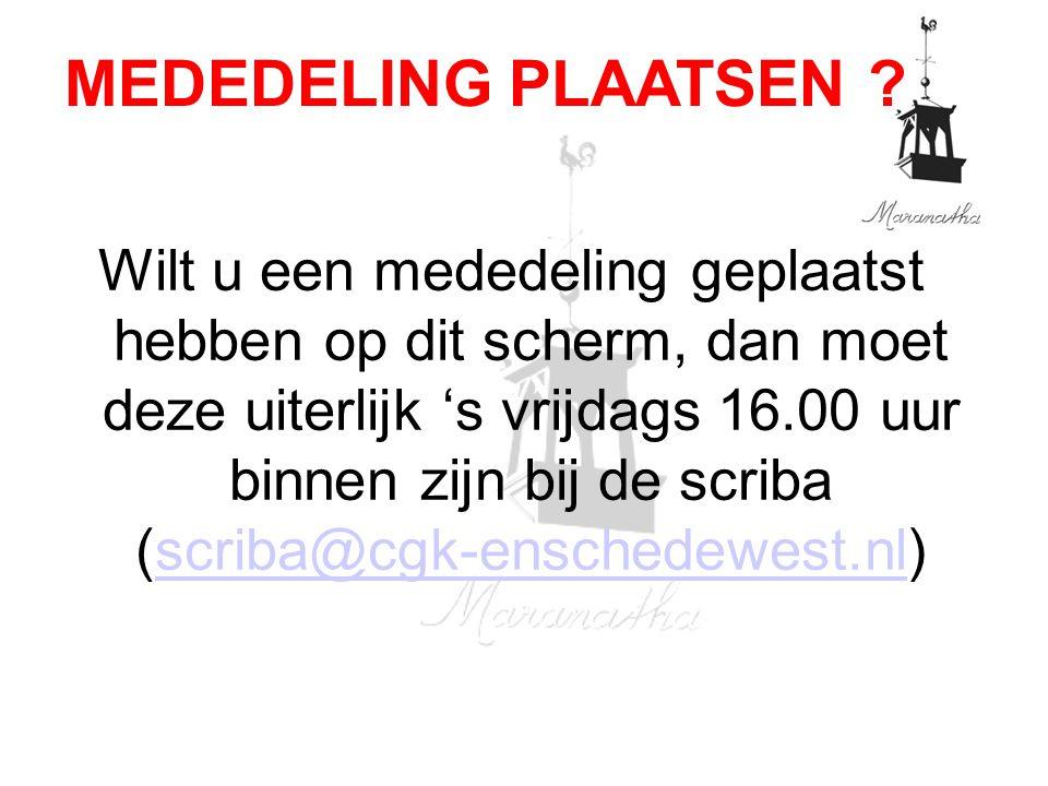 Wilt u een mededeling geplaatst hebben op dit scherm, dan moet deze uiterlijk 's vrijdags 16.00 uur binnen zijn bij de scriba (scriba@cgk-enschedewest.nl)scriba@cgk-enschedewest.nl MEDEDELING PLAATSEN
