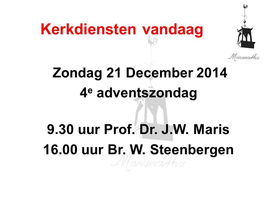 Zondag 21 December 2014 4 e adventszondag 9.30 uur Prof.