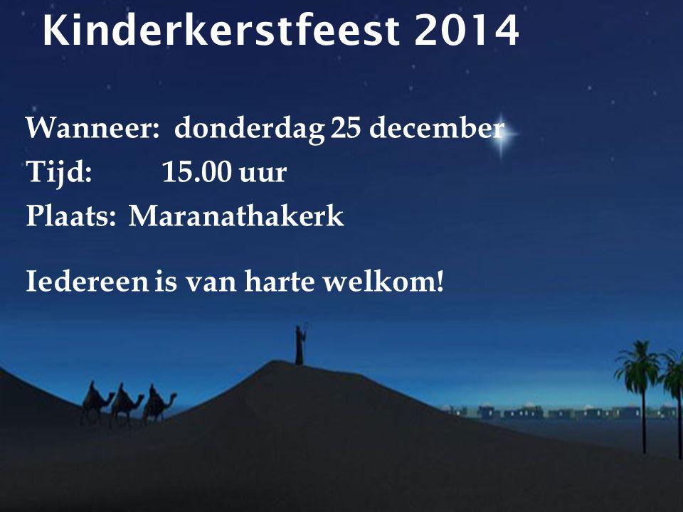 Kinderkerstfeest 2014 Wanneer: donderdag 25 december Tijd: 15.00 uur Plaats: Maranathakerk Iedereen is van harte welkom!