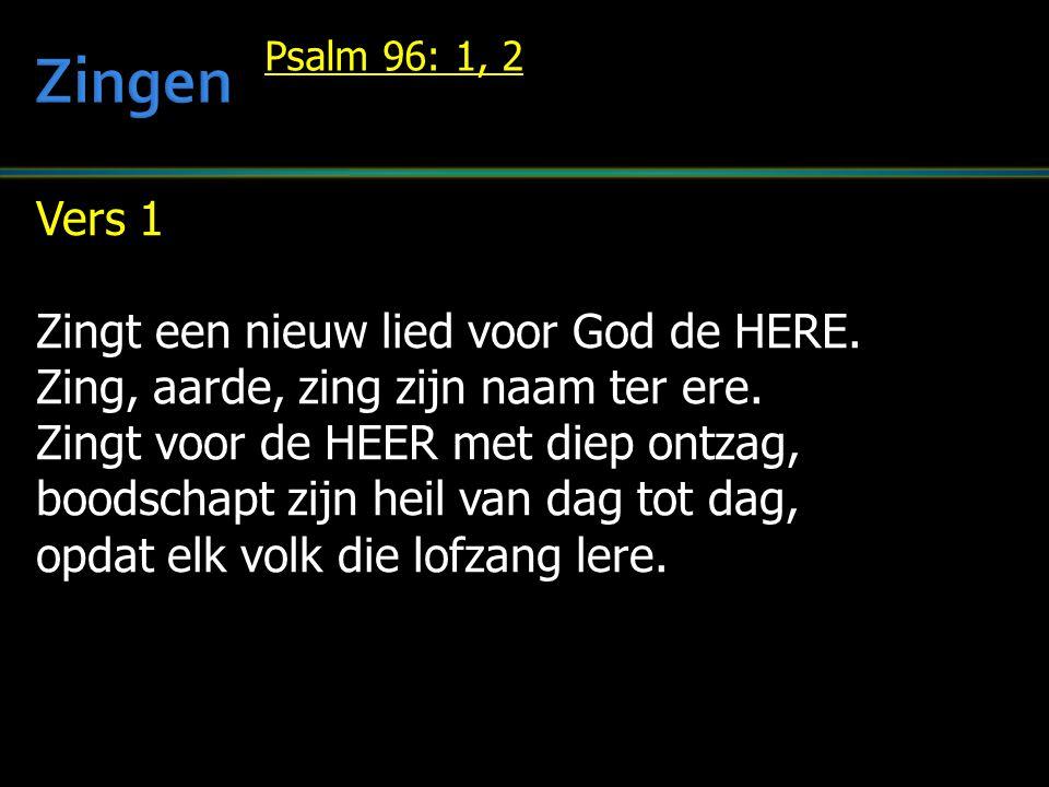 Vers 1 Zingt een nieuw lied voor God de HERE. Zing, aarde, zing zijn naam ter ere.