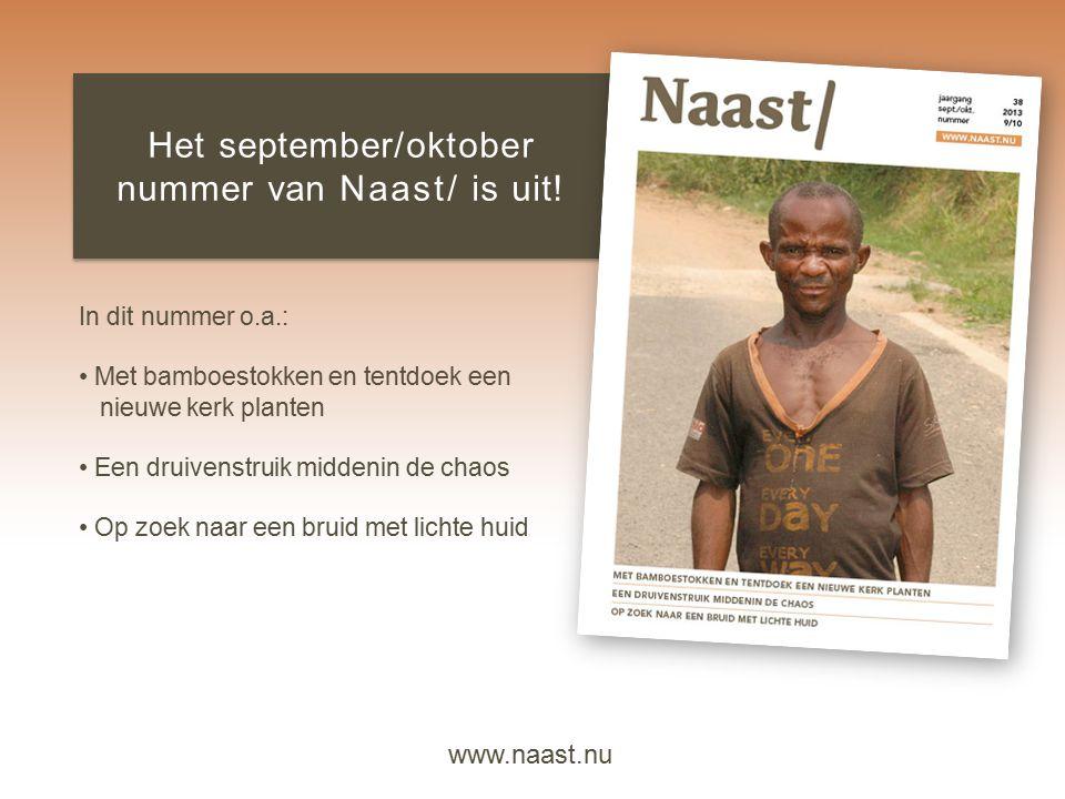 www.naast.nu Het september/oktober nummer van Naast/ is uit! In dit nummer o.a.: Met bamboestokken en tentdoek een nieuwe kerk planten Een druivenstru