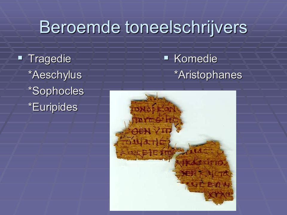 Beroemde toneelschrijvers  Tragedie *Aeschylus*Sophocles*Euripides  Komedie *Aristophanes