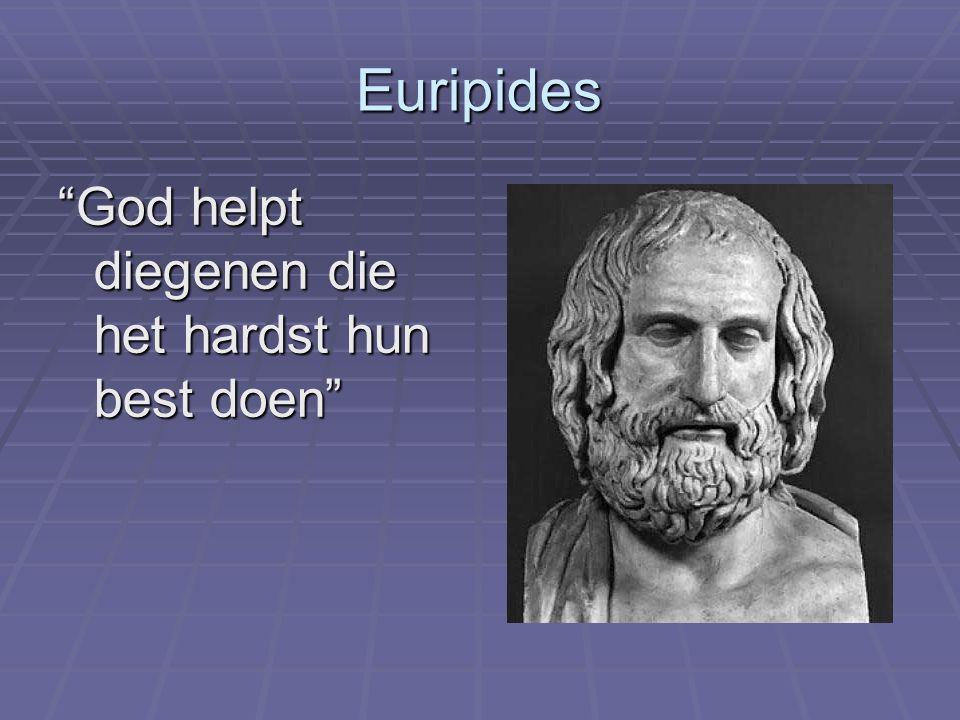 """Euripides """"God helpt diegenen die het hardst hun best doen"""""""