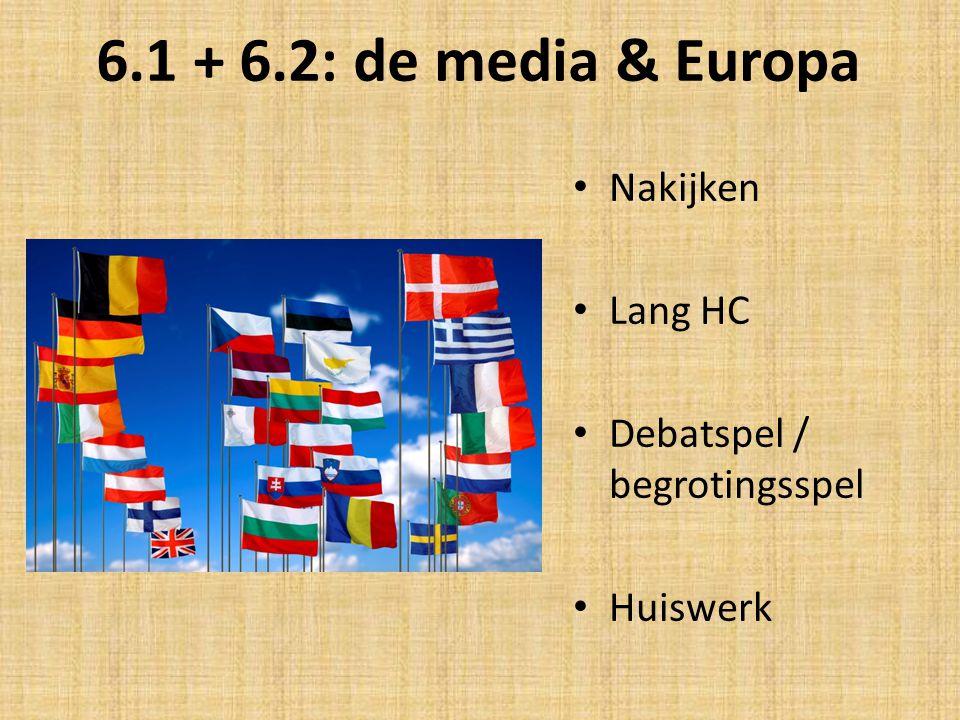 6.1 + 6.2: de media & Europa Nakijken Lang HC Debatspel / begrotingsspel Huiswerk