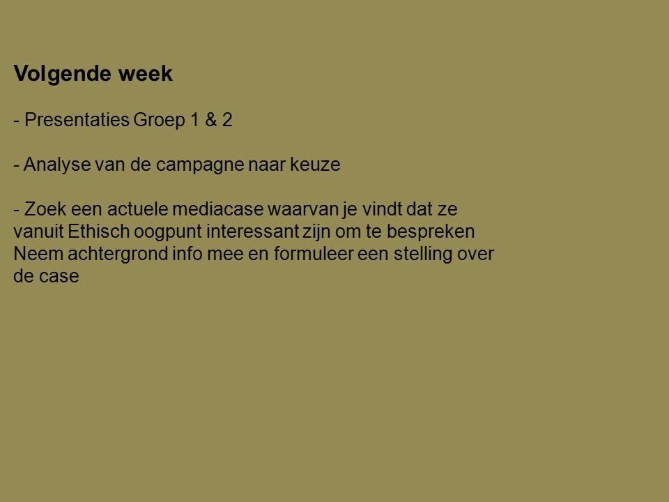 Volgende week - Presentaties Groep 1 & 2 - Analyse van de campagne naar keuze - Zoek een actuele mediacase waarvan je vindt dat ze vanuit Ethisch oogp