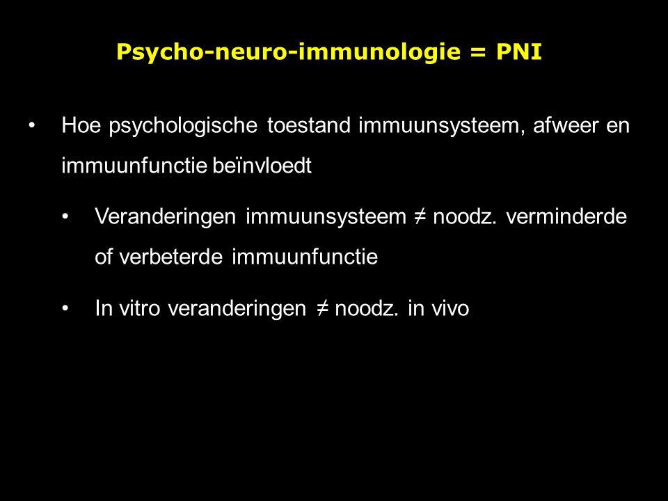 Psycho-neuro-immunologie = PNI Hoe psychologische toestand immuunsysteem, afweer en immuunfunctie beïnvloedt Veranderingen immuunsysteem ≠ noodz. verm