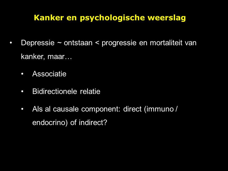 Depressie ~ ontstaan < progressie en mortaliteit van kanker, maar… Associatie Bidirectionele relatie Als al causale component: direct (immuno / endocr