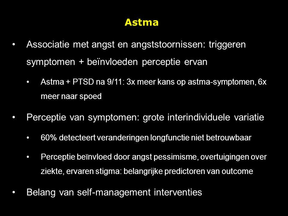 Astma Associatie met angst en angststoornissen: triggeren symptomen + beïnvloeden perceptie ervan Astma + PTSD na 9/11: 3x meer kans op astma-symptome