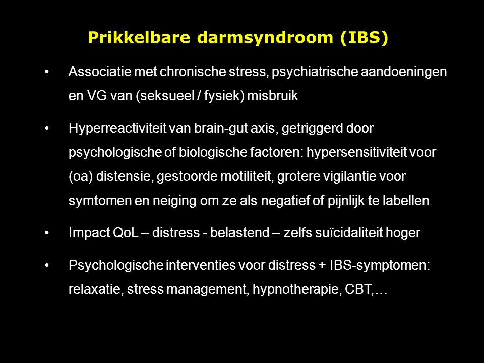 Prikkelbare darmsyndroom (IBS) Associatie met chronische stress, psychiatrische aandoeningen en VG van (seksueel / fysiek) misbruik Hyperreactiviteit