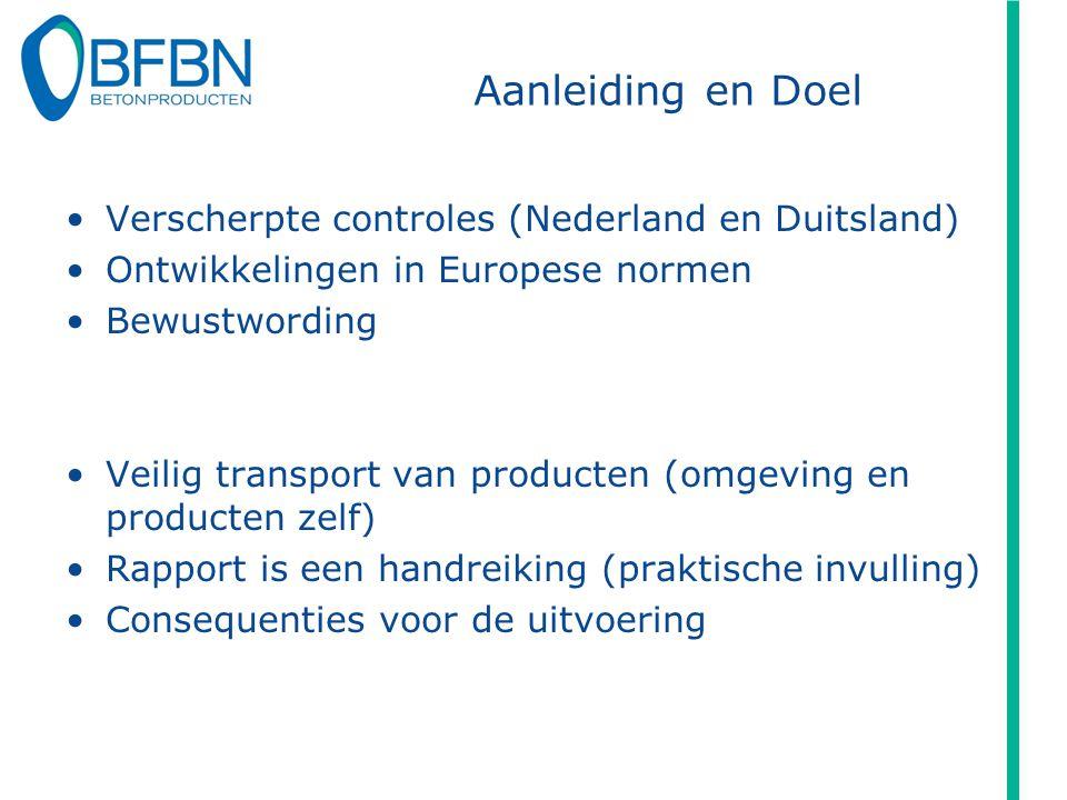 Aanleiding en Doel Verscherpte controles (Nederland en Duitsland) Ontwikkelingen in Europese normen Bewustwording Veilig transport van producten (omgeving en producten zelf) Rapport is een handreiking (praktische invulling) Consequenties voor de uitvoering