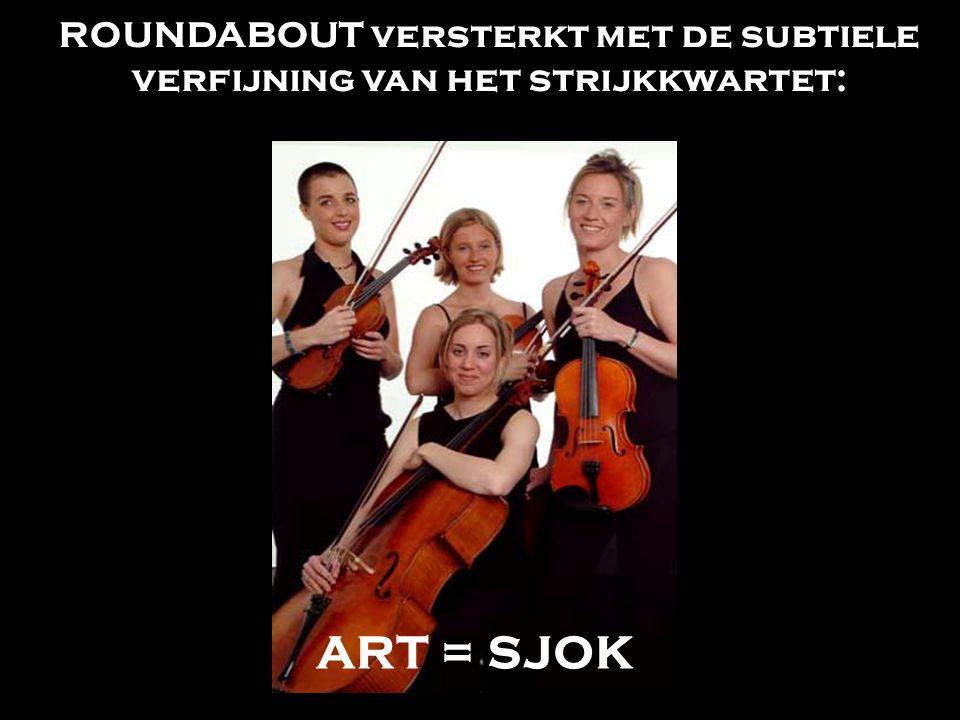 ROUNDABOUT versterkt met de subtiele verfijning van het strijkkwartet: ART = SJOK