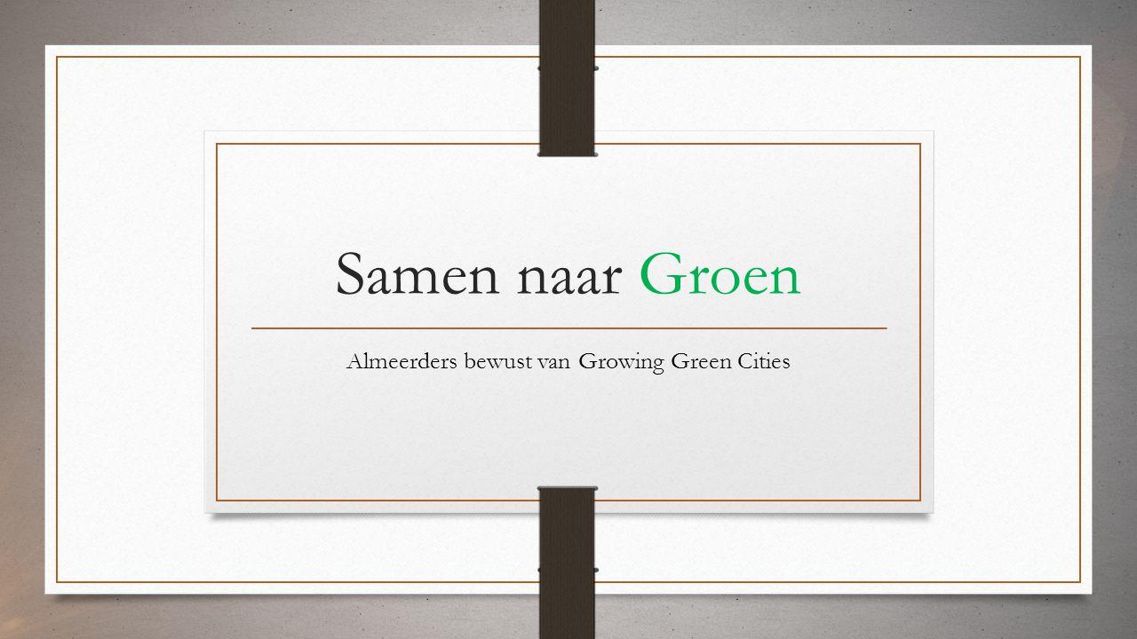 Samen naar Groen Bewustwording bij Almeerders over de Growing Green Cities en de Floriade in 2022 Wat kunnen zij doen om dit doel te verwezenlijken?