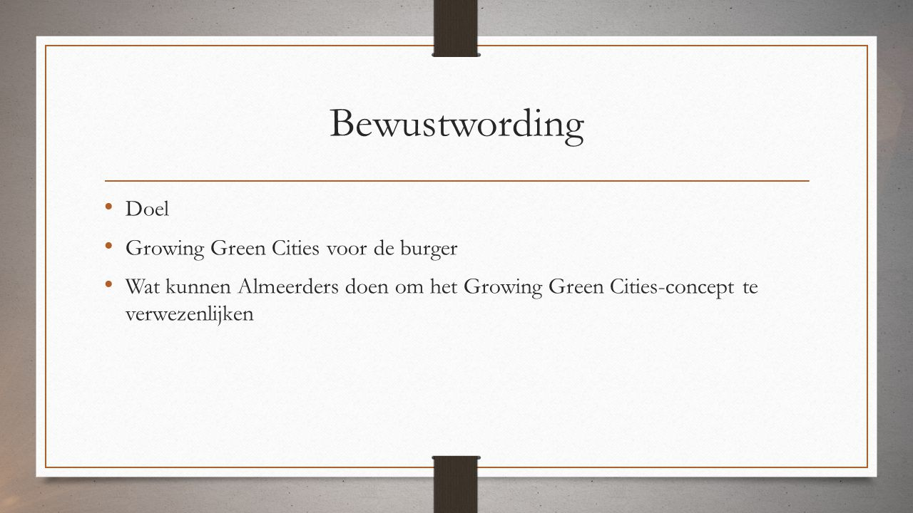 Bewustwording Doel Growing Green Cities voor de burger Wat kunnen Almeerders doen om het Growing Green Cities-concept te verwezenlijken