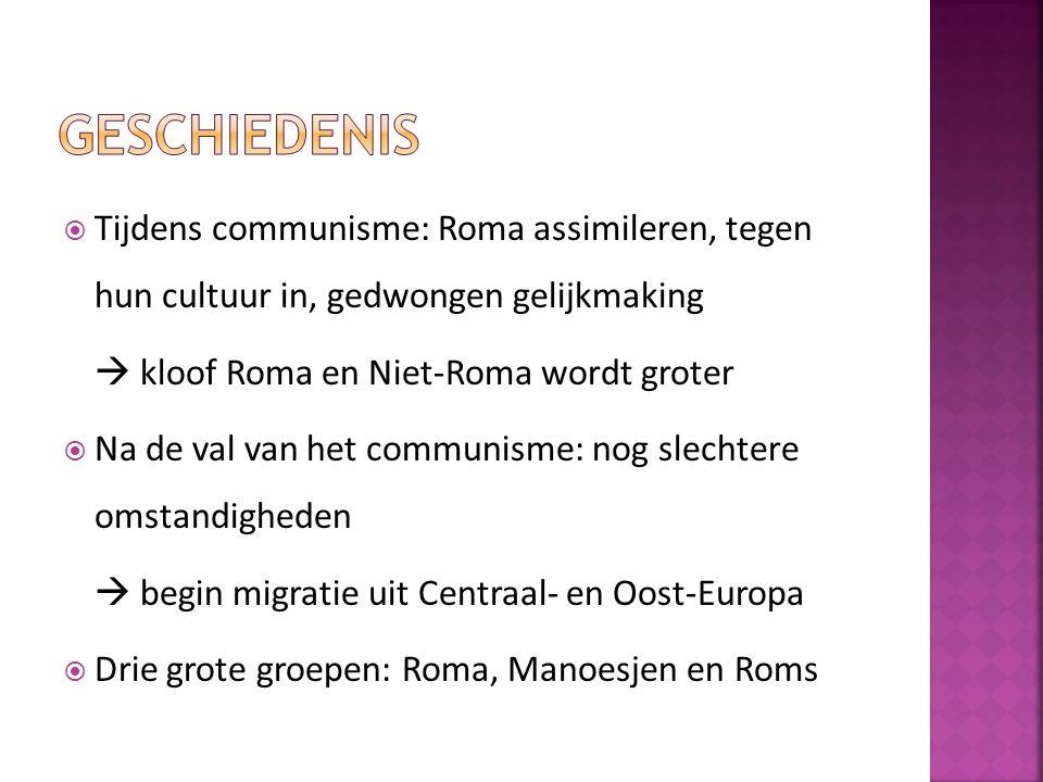 Tijdens communisme: Roma assimileren, tegen hun cultuur in, gedwongen gelijkmaking  kloof Roma en Niet-Roma wordt groter  Na de val van het commun