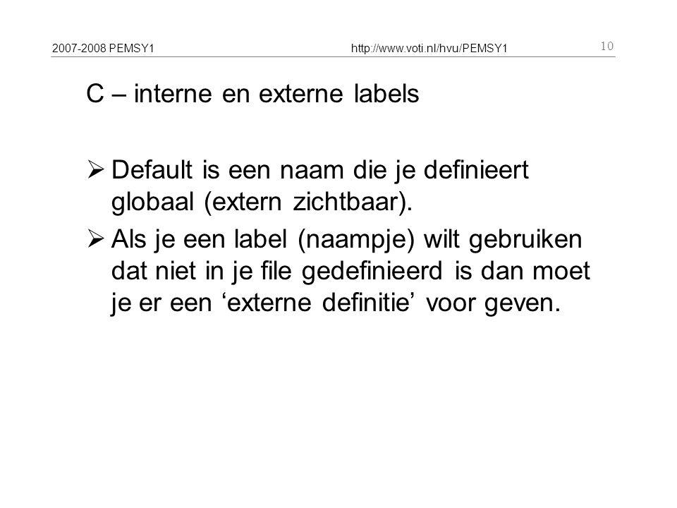2007-2008 PEMSY1http://www.voti.nl/hvu/PEMSY1 10 C – interne en externe labels  Default is een naam die je definieert globaal (extern zichtbaar).