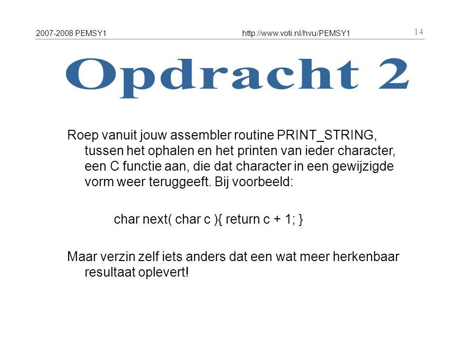 2007-2008 PEMSY1http://www.voti.nl/hvu/PEMSY1 14 Roep vanuit jouw assembler routine PRINT_STRING, tussen het ophalen en het printen van ieder characte