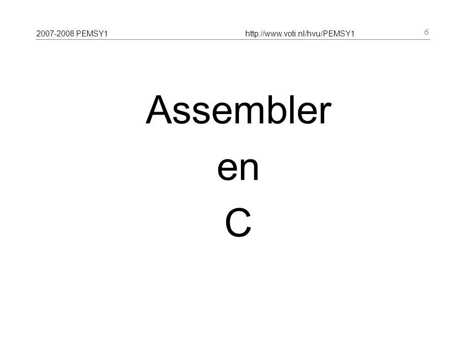 2007-2008 PEMSY1http://www.voti.nl/hvu/PEMSY1 7 C source file (.c) Assembler source file (.asm) Object file Assembler source file (.asm) Object file C compiler Assembler C source file (.c)