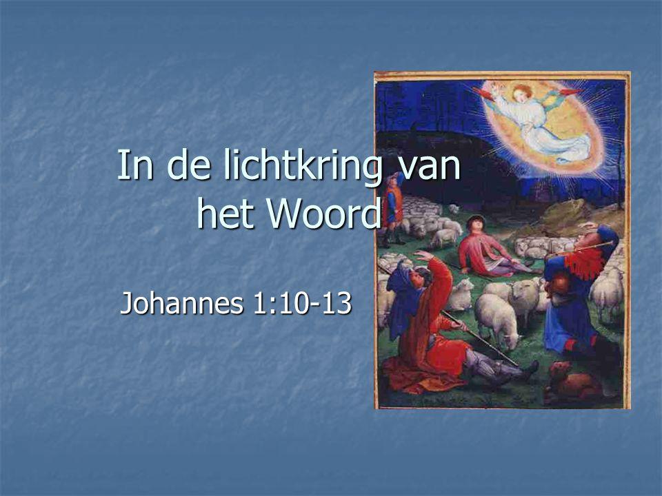 In de lichtkring van het Woord Johannes 1:10-13
