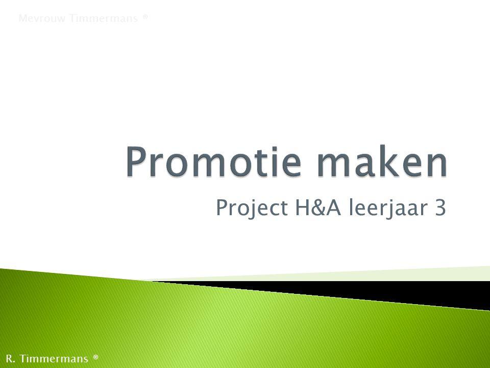 Project H&A leerjaar 3 Mevrouw Timmermans ® R. Timmermans ®