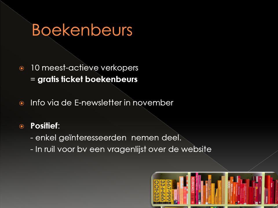  10 meest-actieve verkopers = gratis ticket boekenbeurs  Info via de E-newsletter in november  Positief : - enkel geïnteresseerden nemen deel.