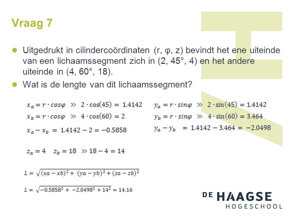 Vraag 7 Uitgedrukt in cilindercoördinaten (r, φ, z) bevindt het ene uiteinde van een lichaamssegment zich in (2, 45°, 4) en het andere uiteinde in (4,
