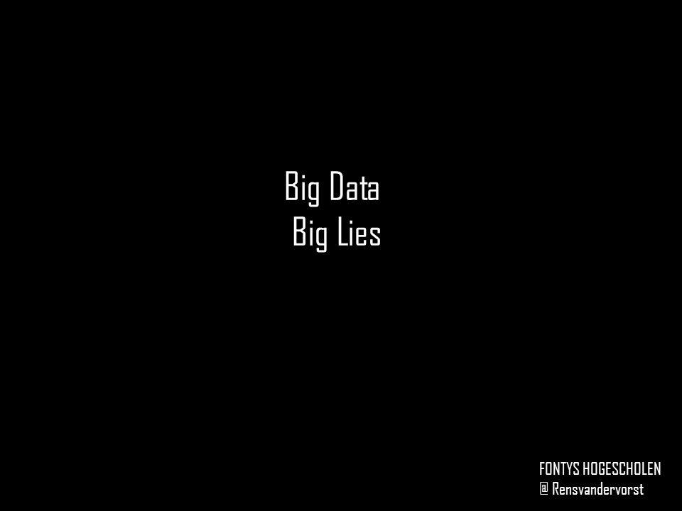 Big Data Big Lies FONTYS HOGESCHOLEN @ Rensvandervorst